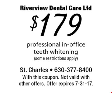 $179 professional in-office teeth whitening (some restrictions apply). With this coupon. Not valid with other offers. Offer expires 7-31-17.