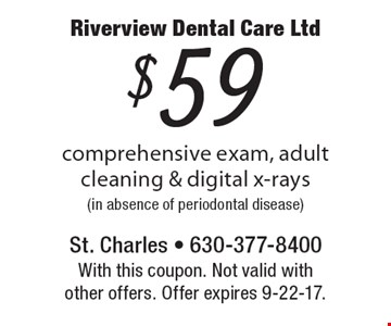 $59 comprehensive exam, adult cleaning & digital x-rays (in absence of periodontal disease). With this coupon. Not valid with other offers. Offer expires 9-22-17.