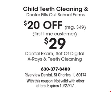 Child Teeth Cleaning & Doctor Fills Out School Forms $20 OFF (reg. $49)(first time customer) $29 Dental Exam, Set Of Digital X-Rays & Teeth Cleaning. With this coupon. Not valid with other offers. Expires 10/27/17.