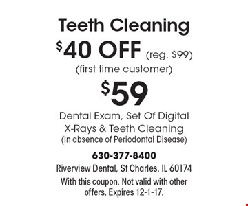 Teeth Cleaning $40 OFF (reg. $99)(first time customer) $59 Dental Exam, Set Of Digital X-Rays & Teeth Cleaning†(In absence of Periodontal Disease). With this coupon. Not valid with other offers. Expires 12-1-17.