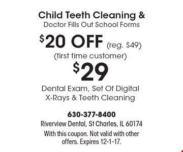 Child Teeth Cleaning & Doctor Fills Out School Forms $20 OFF (reg. $49)(first time customer) $29Dental Exam, Set Of Digital X-Rays & Teeth Cleaning†. With this coupon. Not valid with other offers. Expires 12-1-17.