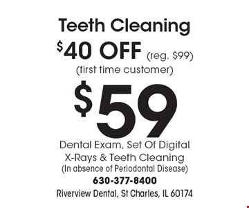 Teeth Cleaning $40 OFF (reg. $99) (first time customer) $59 Dental Exam, Set Of Digital X-Rays & Teeth Cleaning (In absence of Periodontal Disease).