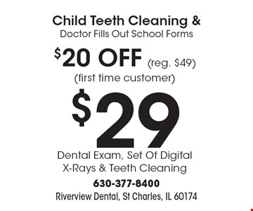 Child Teeth Cleaning & Doctor Fills Out School Forms $20 OFF (reg. $49) (first time customer) $29 Dental Exam, Set Of Digital X-Rays & Teeth Cleaning.