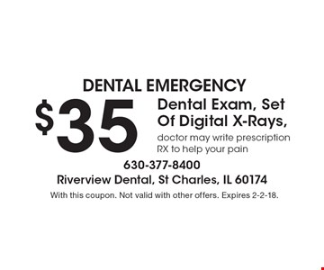 dental emergency $35 Dental Exam, Set Of Digital X-Rays, doctor may write prescription RX to help your pain. With this coupon. Not valid with other offers. Expires 2-2-18.