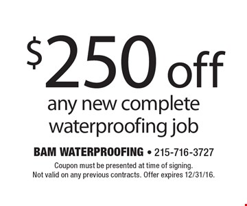 $250 off any new complete waterproofing job. Coupon must be presented at time of signing.Not valid on any previous contracts. Offer expires 12/31/16.