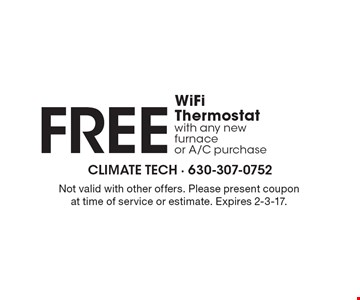 FREE WiFi Thermostat with any new furnace or A/C purchase. Not valid with other offers. Please present coupon at time of service or estimate. Expires 2-3-17.