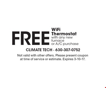 FREE WiFi Thermostat with any new furnace or A/C purchase. Not valid with other offers. Please present coupon at time of service or estimate. Expires 3-10-17.