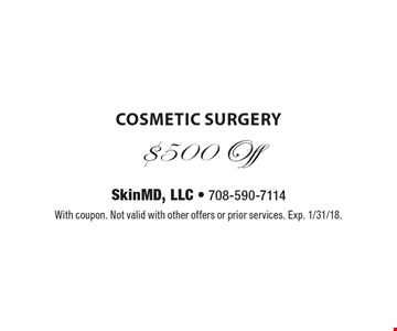 $500 Off cosmetic surgery. With coupon. Not valid with other offers or prior services. Exp. 1/31/18.