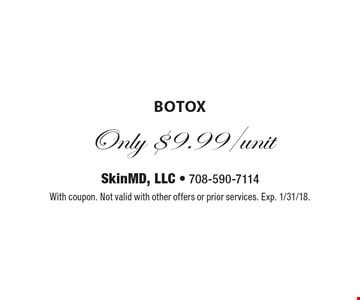 Only $9.99/unit botox. With coupon. Not valid with other offers or prior services. Exp. 1/31/18.