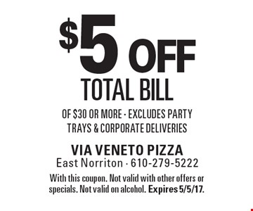 $5 off total bill of $30 or more. Excludes party trays & corporate deliveries. With this coupon. Not valid with other offers or specials. Not valid on alcohol. Expires 5/5/17.