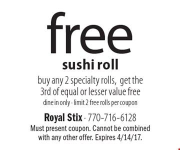 Free sushi roll – buy any 2 specialty rolls, get the 3rd of equal or lesser value free. Dine in only. Limit 2 free rolls per coupon. Must present coupon. Cannot be combined with any other offer. Expires 4/14/17.