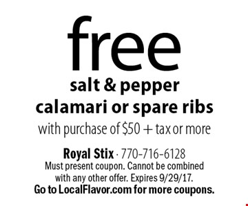 free salt & pepper calamari or spare ribs with purchase of $50 + tax or more. Must present coupon. Cannot be combined with any other offer. Expires 9/29/17. Go to LocalFlavor.com for more coupons.