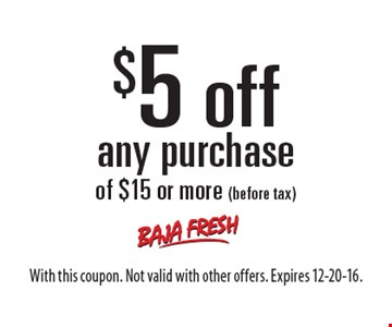 $5 off any purchase of $15 or more (before tax). With this coupon. Not valid with other offers. Expires 12-20-16.