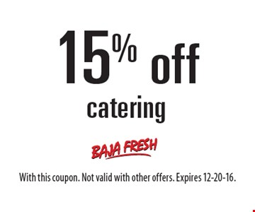 15% off catering. With this coupon. Not valid with other offers. Expires 12-20-16.