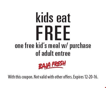 Kids eat FREE. one free kid's meal w/ purchase of adult entree. With this coupon. Not valid with other offers. Expires 12-20-16.