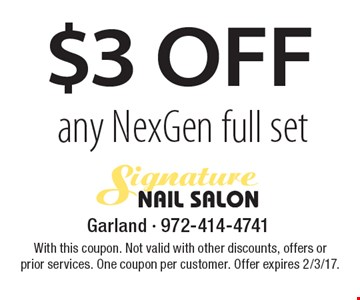 $3 OFF any NexGen full set. With this coupon. Not valid with other discounts, offers or prior services. One coupon per customer. Offer expires 2/3/17.