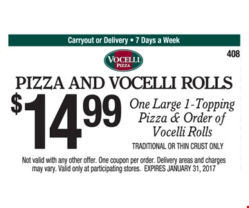 $14.99 large 1-topping pizza & order of Vocelli rolls. Traditional or thin crust only. Not valid with any other offer. One coupon per order. Delivery areas and charges may vary. Valid only at participating stores. Expires 1/31/17.