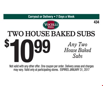 $10.99 any two house baked subs. Not valid with any other offer. One coupon per order. Delivery areas and charges may vary. Valid only at participating stores. Expires 1/31/17.