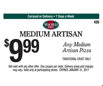 $9.99 any medium Artisan pizza. Traditional crust only. Not valid with any other offer. One coupon per order. Delivery areas and charges may vary. Valid only at participating stores. Expires 1/31/17.
