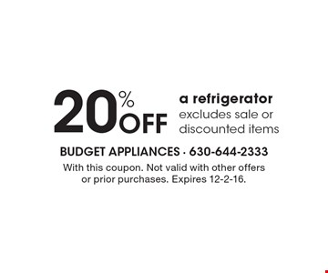 20% OFF a refrigerator excludes sale or discounted items. With this coupon. Not valid with other offers or prior purchases. Expires 12-2-16.
