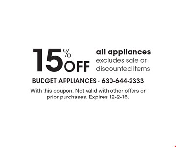 15% OFF all appliances excludes sale or discounted items. With this coupon. Not valid with other offers or prior purchases. Expires 12-2-16.