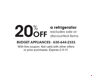 20% OFF a refrigerator excludes sale or discounted items. With this coupon. Not valid with other offers or prior purchases. Expires 2-3-17.