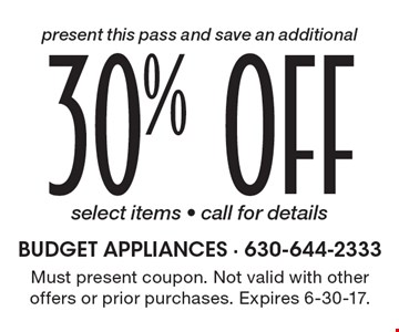 Present this pass and save an additional 30% OFF select items - call for details select appliances. Must present coupon. Not valid with other offers or prior purchases. Expires 6-30-17.