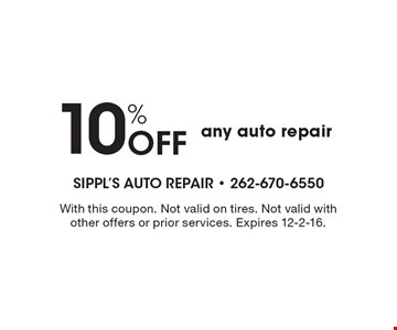 10% off any auto repair. With this coupon. Not valid on tires. Not valid with other offers or prior services. Expires 12-2-16.