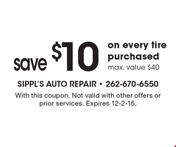 Save $10 on every tire purchased. Max. value $40. With this coupon. Not valid with other offers or prior services. Expires 12-2-16.
