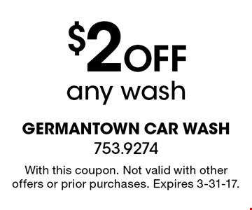 $2 Off any wash. With this coupon. Not valid with other offers or prior purchases. Expires 3-31-17.