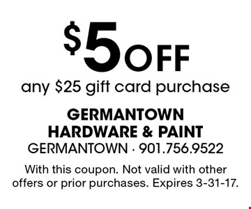 $5 Off any $25 gift card purchase. With this coupon. Not valid with other offers or prior purchases. Expires 3-31-17.