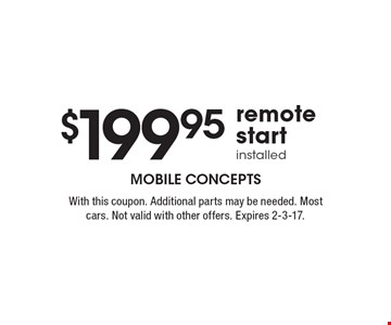 $199.95 remote start installed. With this coupon. Additional parts may be needed. Most cars. Not valid with other offers. Expires 2-3-17.