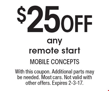 $25 Off any remote start. With this coupon. Additional parts may be needed. Most cars. Not valid with other offers. Expires 2-3-17.