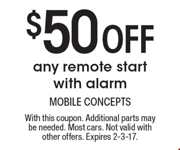 $50 Off any remote start with alarm. With this coupon. Additional parts may be needed. Most cars. Not valid with other offers. Expires 2-3-17.