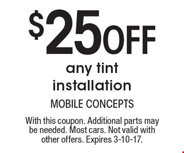 $25 Off any tint installation. With this coupon. Additional parts may be needed. Most cars. Not valid with other offers. Expires 3-10-17.