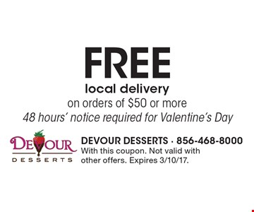 FREE local delivery on orders of $50 or more. 48 hours' notice required for Valentine's Day. With this coupon. Not valid with other offers. Expires 3/10/17.