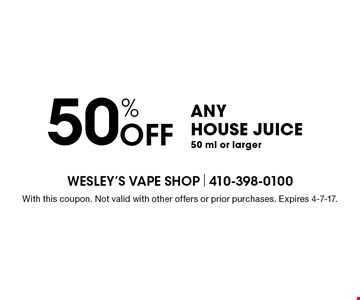 50% Off Any House Juice. 50 ml or larger. With this coupon. Not valid with other offers or prior purchases. Expires 4-7-17.