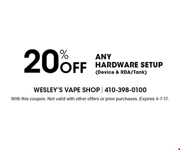 20% Off Any Hardware Setup (Device & RDA/Tank). With this coupon. Not valid with other offers or prior purchases. Expires 4-7-17.