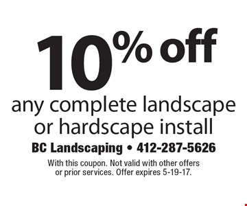 10% off any complete landscape or hardscape install. With this coupon. Not valid with other offers or prior services. Offer expires 5-19-17.