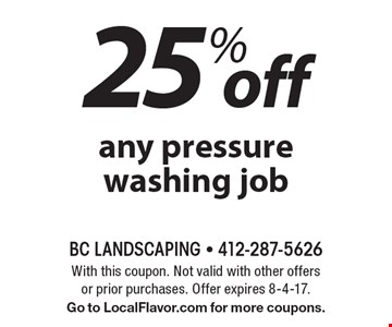 25% off any pressure washing job. With this coupon. Not valid with other offers or prior purchases. Offer expires 8-4-17. Go to LocalFlavor.com for more coupons.