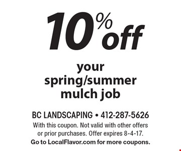 10% off your spring/summer mulch job. With this coupon. Not valid with other offers or prior purchases. Offer expires 8-4-17. Go to LocalFlavor.com for more coupons.
