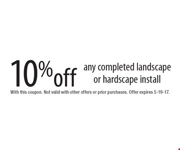 10%off any completed landscape or hardscape install. With this coupon. Not valid with other offers or prior purchases. Offer expires 5-19-17.