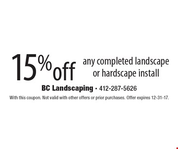 15% off any completed landscape or hardscape install. With this coupon. Not valid with other offers or prior purchases. Offer expires 12-31-17.