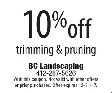 10% off trimming & pruning. With this coupon. Not valid with other offers or prior purchases. Offer expires 12-31-17.