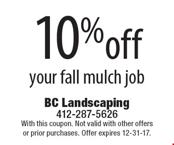 10% off your fall mulch job. With this coupon. Not valid with other offers or prior purchases. Offer expires 12-31-17.