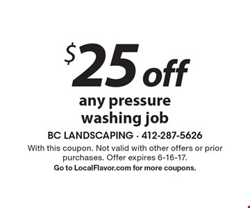 $25 off any pressure washing job. With this coupon. Not valid with other offers or prior purchases. Offer expires 6-16-17. Go to LocalFlavor.com for more coupons.