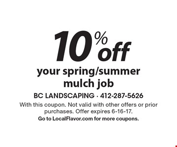 10% off your spring/summer mulch job. With this coupon. Not valid with other offers or prior purchases. Offer expires 6-16-17. Go to LocalFlavor.com for more coupons.