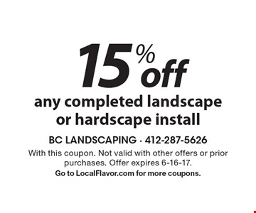 15% off any completed landscape or hardscape install. With this coupon. Not valid with other offers or prior purchases. Offer expires 6-16-17. Go to LocalFlavor.com for more coupons.