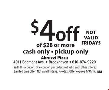 16-Year Anniversary $4off your order of $28 or more. cash only - pickup only. With this coupon. One coupon per order. Not valid with other offers. Limited time offer. Not valid Fridays. Pre-tax. Offer expires 1/31/17.
