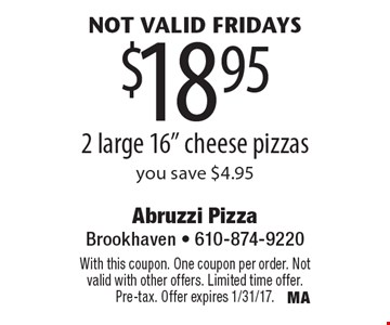 Not valid Fridays $18.95 2 large 16